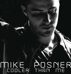 Mike Posner – Cooler Than Me
